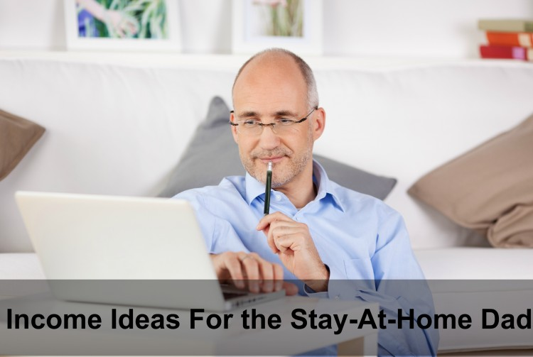 income Ideas for the Stay-At-Home Dad