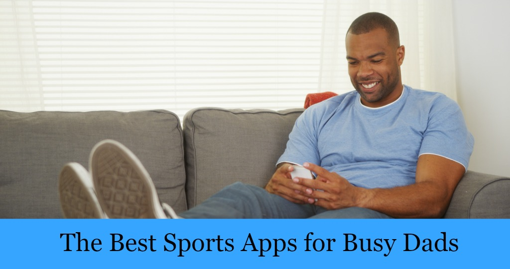 Best Sports Apps for Busy Dads