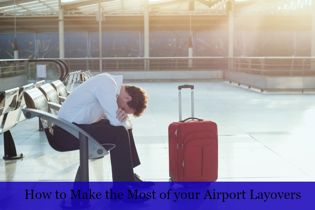 How to Make the Most of Your Airport Layovers