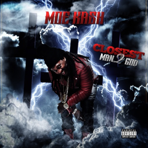 Listen and Stream Moe Kash Closest Man 2 God Album