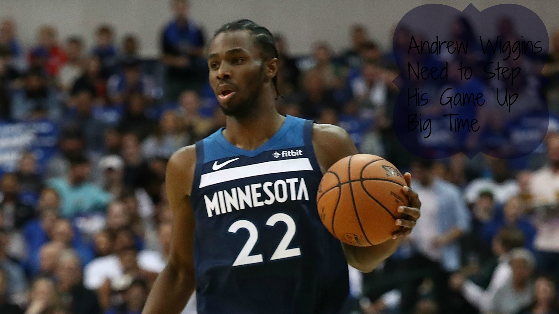 Andrew Wiggins Need to Step His Game Up Big Time