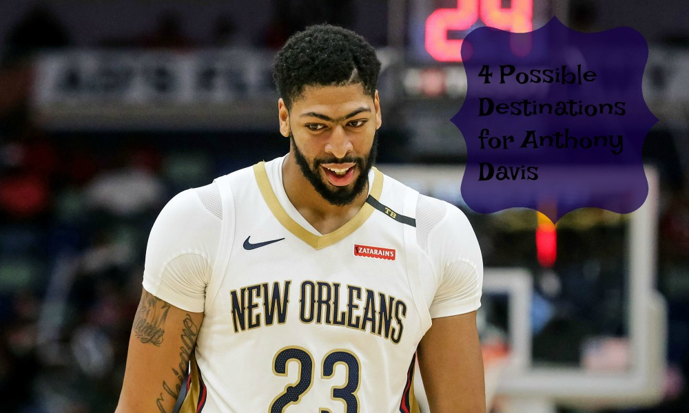 4 Possible Destinations for Anthony Davis