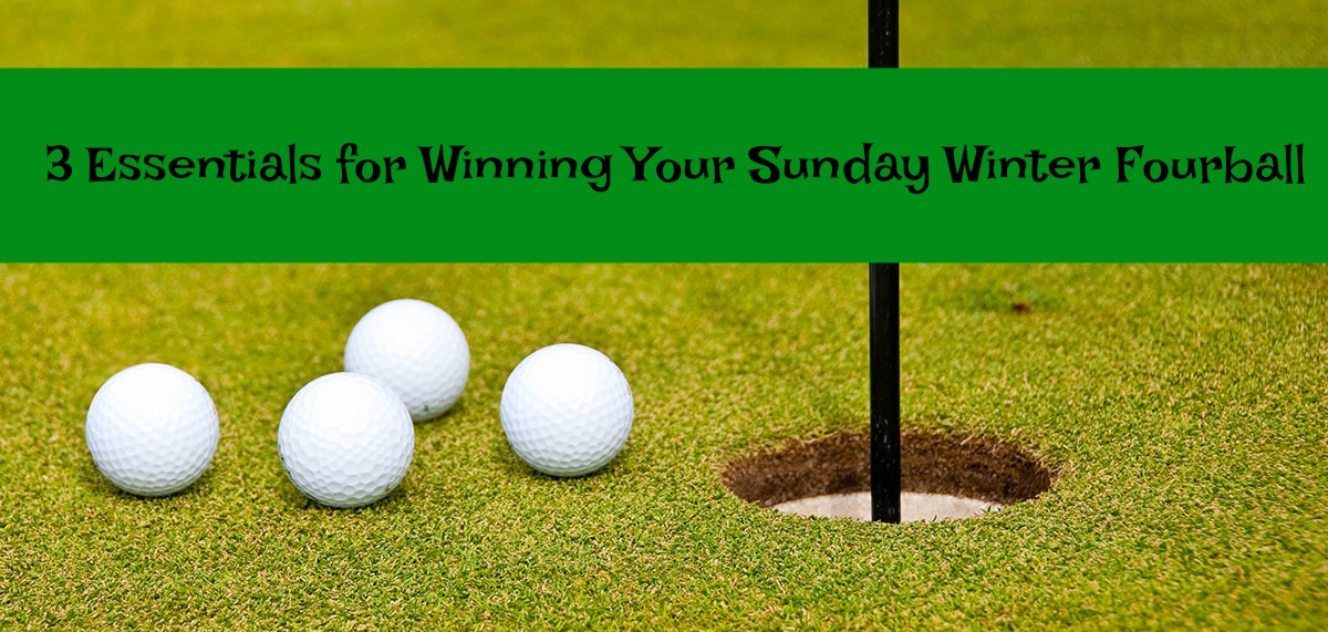 3 Essentials for Winning Your Sunday Winter Fourball