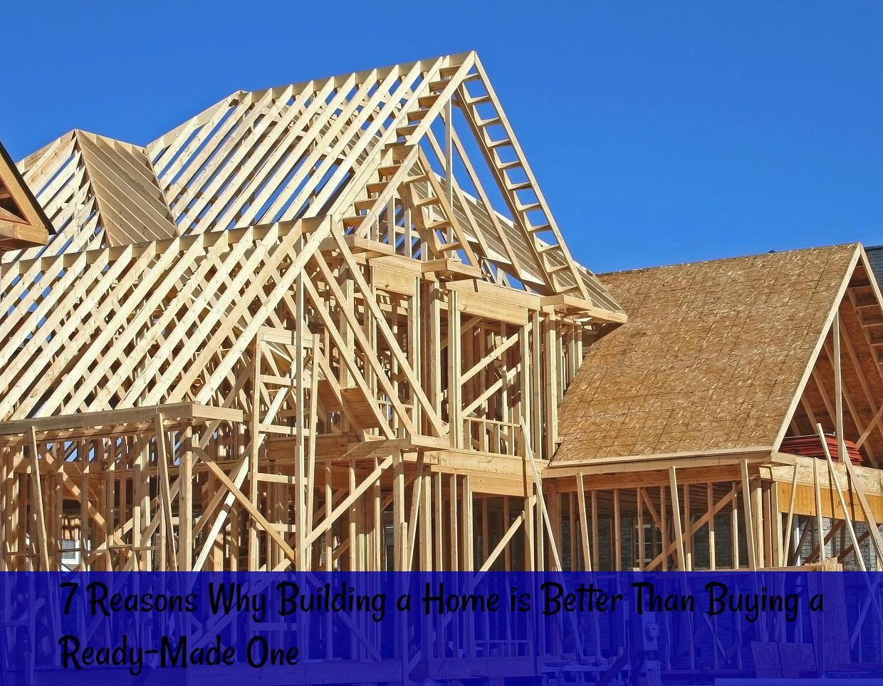 7 Reasons Why Building a Home is Better Than Buying a Ready-Made One