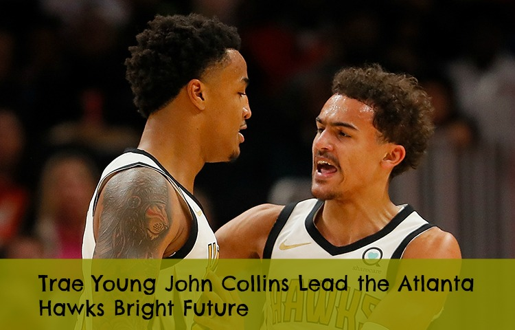 Trae Young John Collins Lead the Atlanta Hawks Bright Future