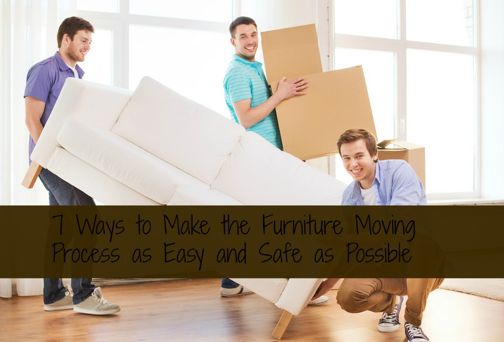 7 Ways to Make the Furniture Moving Process as Easy and Safe as Possible