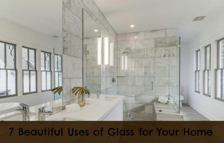 7 Beautiful Uses of Glass for Your Home