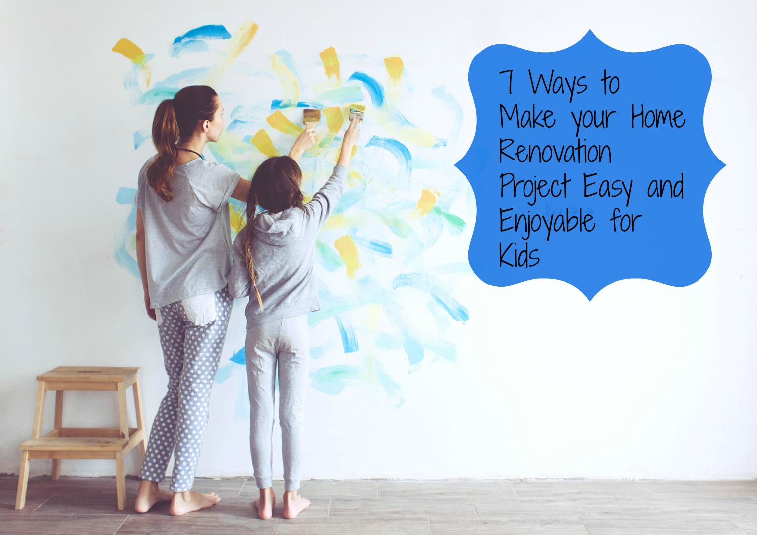 7 Ways to Make your Home Renovation Project Easy and Enjoyable for Kids