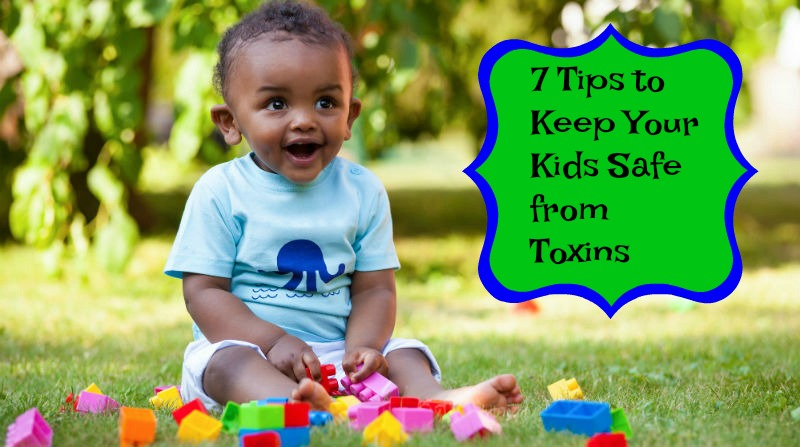 7 Tips to Keep Your Kids Safe from Toxins