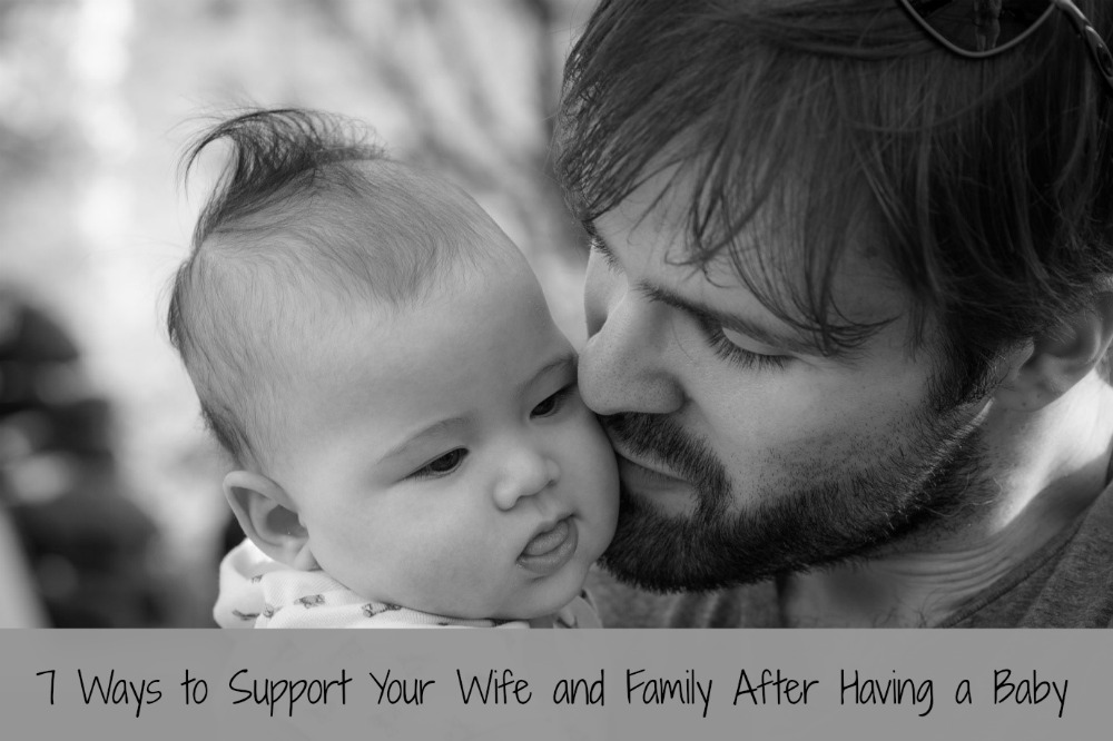7 Ways to Support Your Wife and Family After Having a Baby