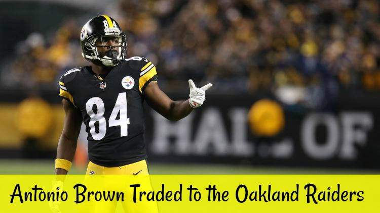 Antonio Brown Traded to the Oakland Raiders