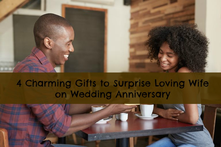 4 Charming Gifts to Surprise Loving Wife on Wedding Anniversary