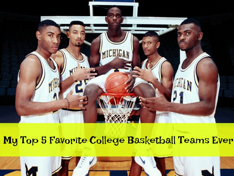 My Top 5 Favorite College Basketball Teams Ever