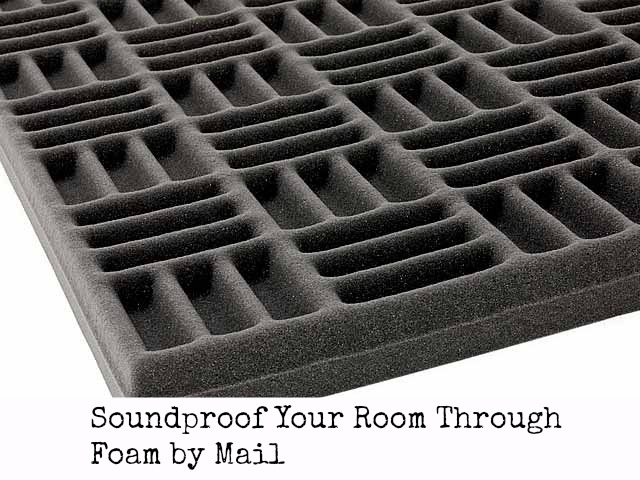 Soundproof Your Room Through Foam by Mail