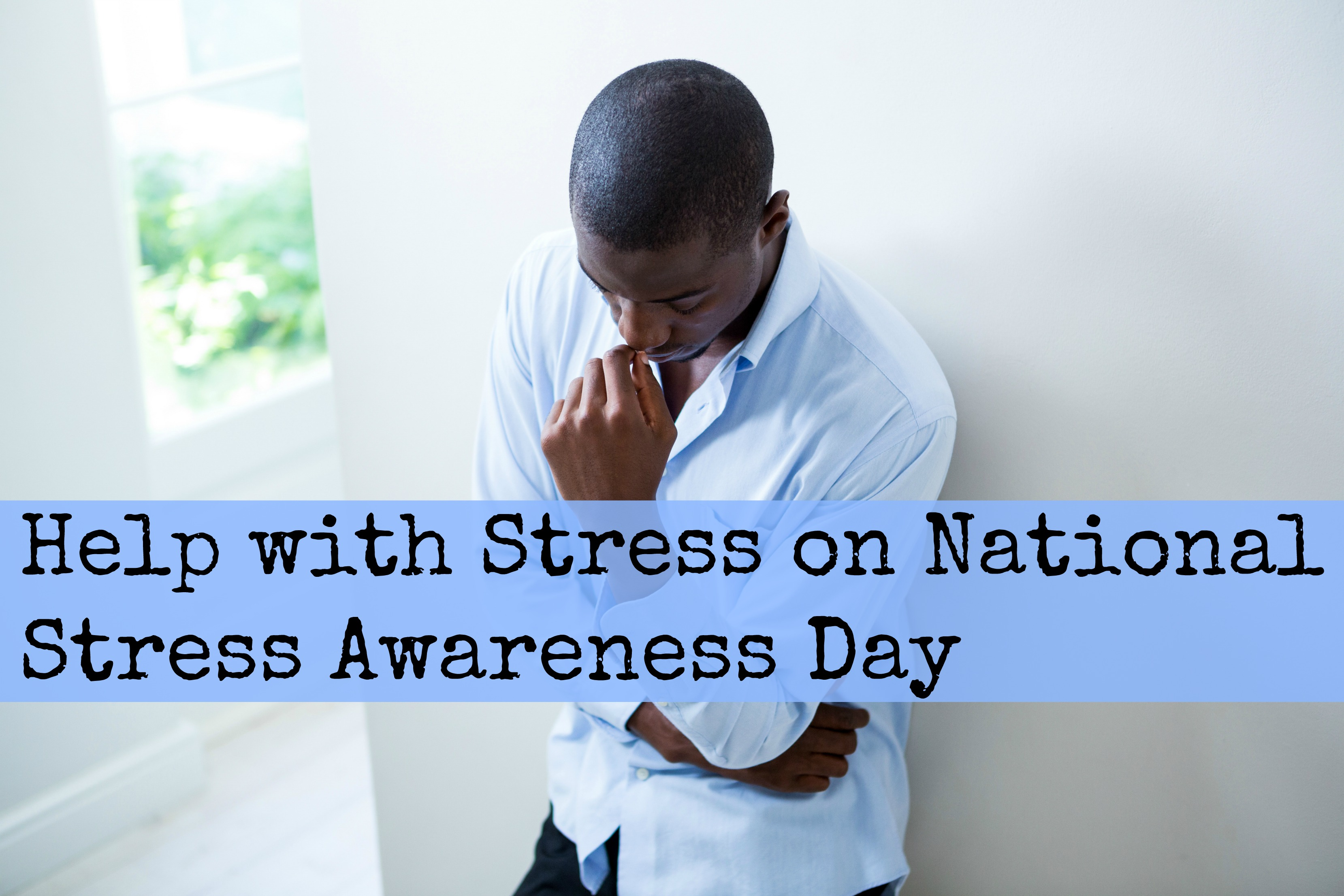 Help with Stress on National Stress Awareness Day