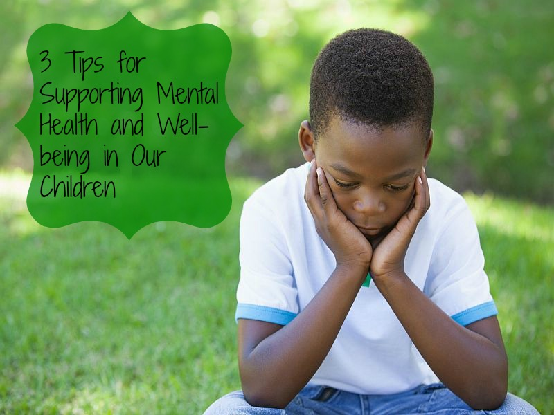 3 Tips for Supporting Mental Health in Our Children
