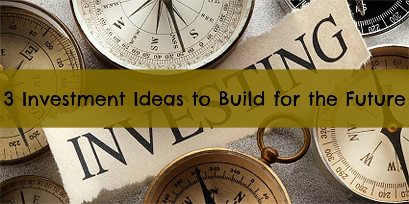 3 Investment Ideas to Build for the Future