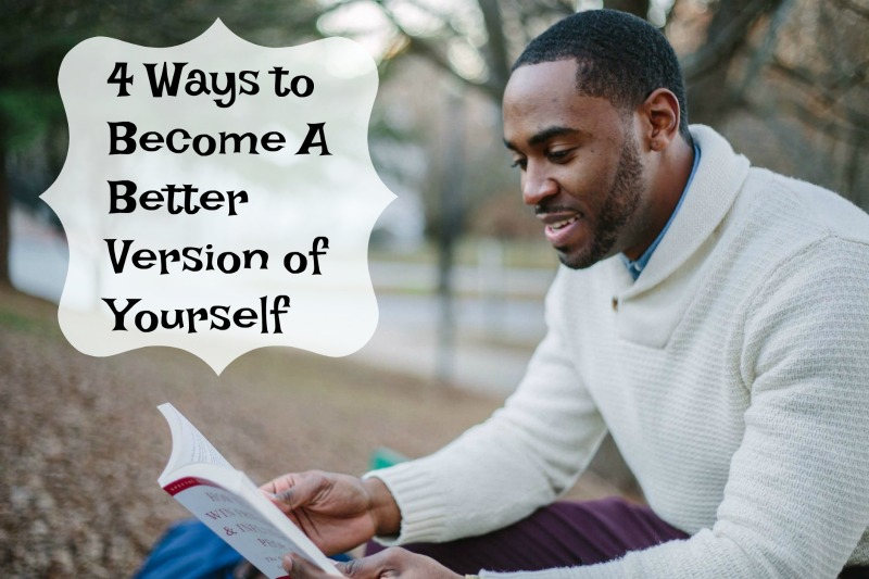4 Ways to Become A Better Version of Yourself
