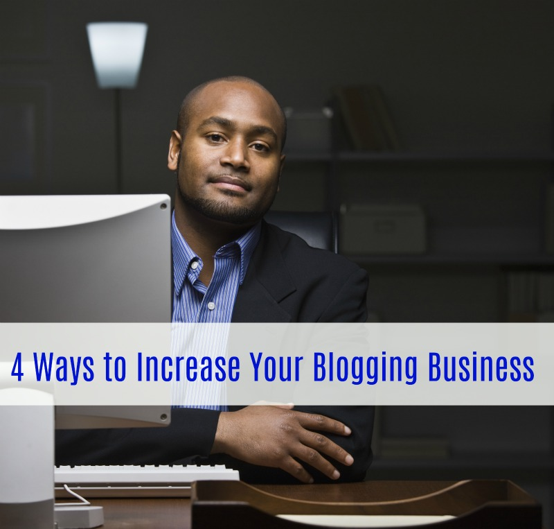 4 Ways to Increase Your Blogging Business