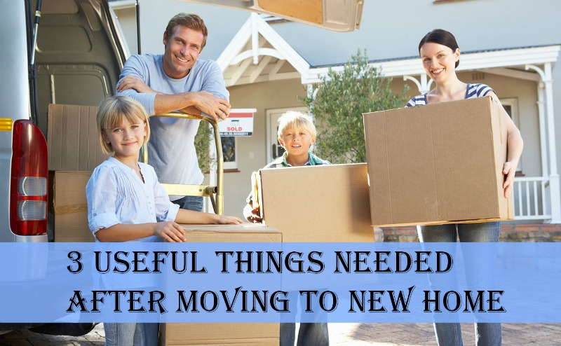 3 Useful Things Needed After Moving to New Home