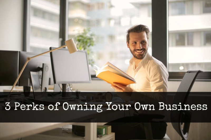 3 Perks of Owning Your Own Business