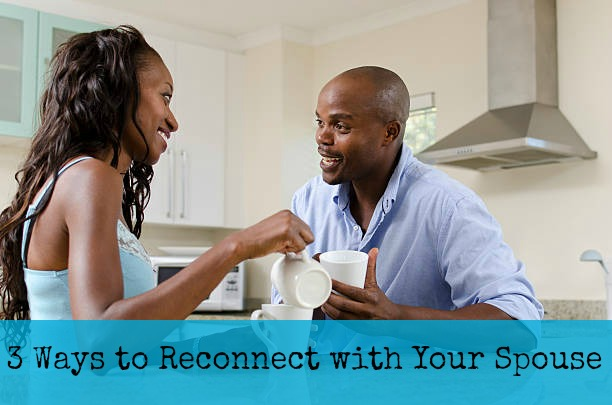 3 Ways to Reconnect with Your Spouse