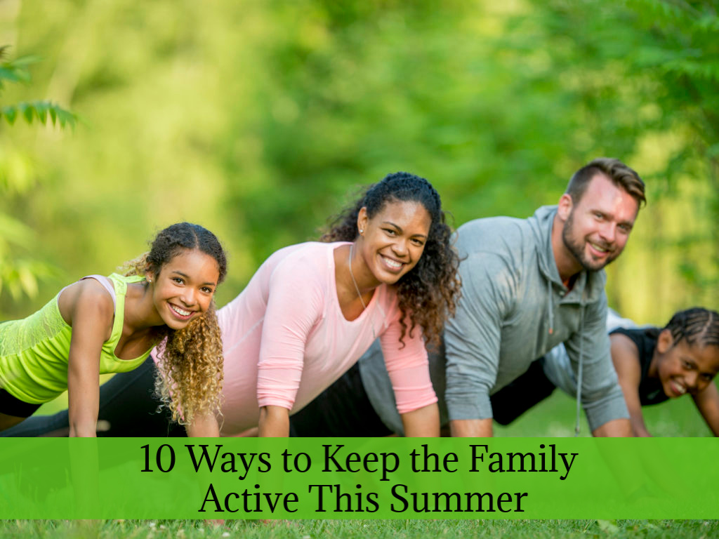 10 Ways to Keep the Family Active This Summer