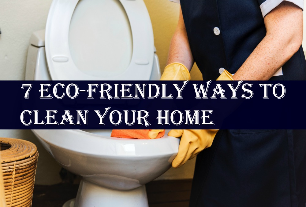 7 Eco-Friendly Ways to Clean Your Home