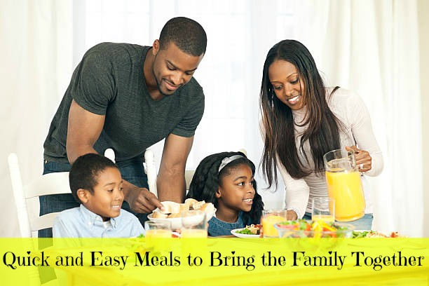 Quick and Easy Meals to Bring the Family Together