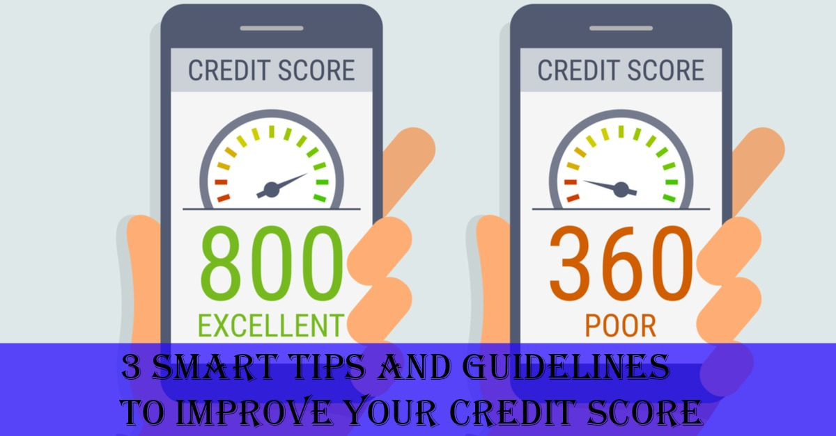 3 Smart Tips and Guidelines to Improve Your Credit Score