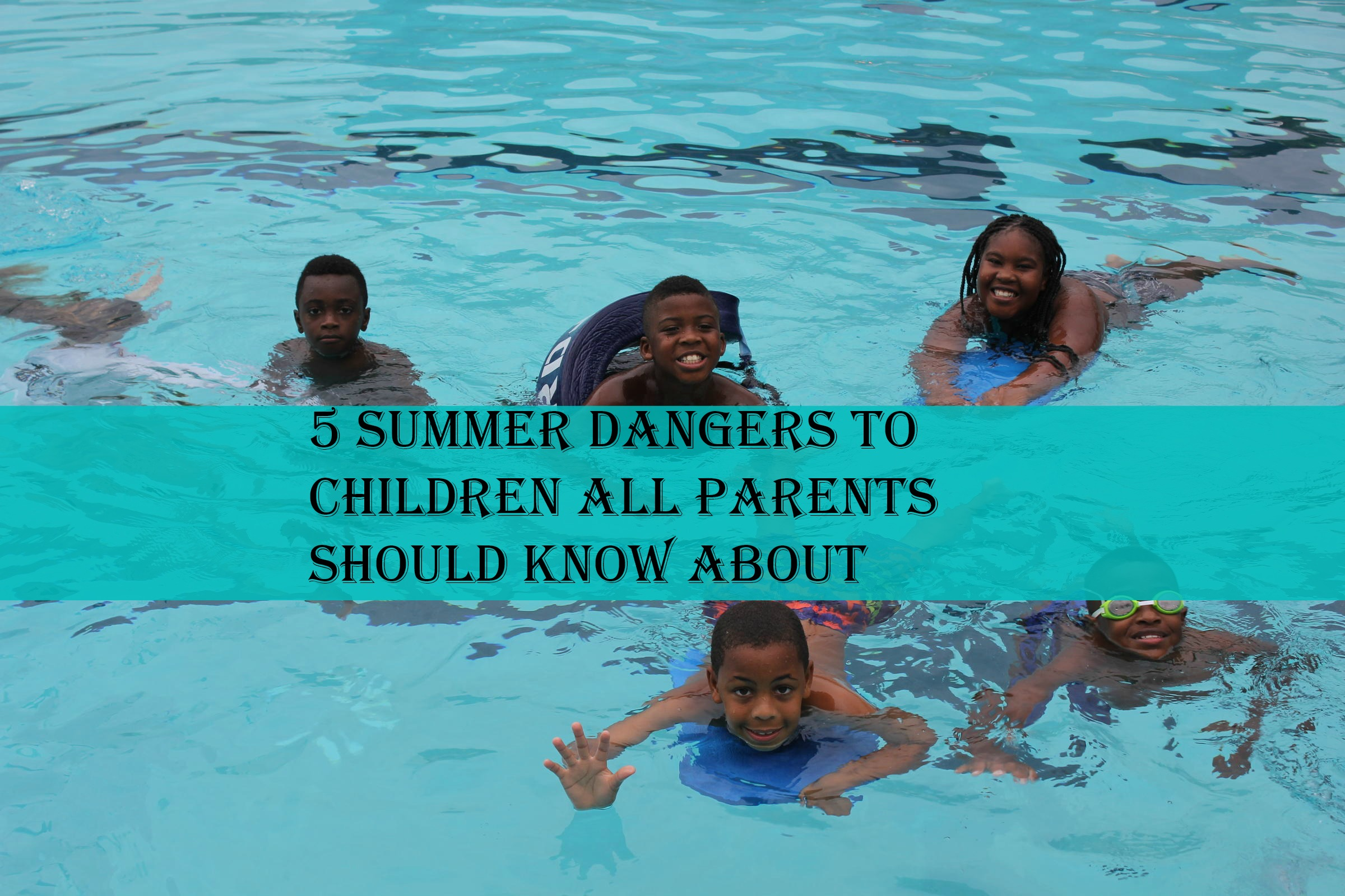 5 Summer Dangers to Children all Parents Should Know About