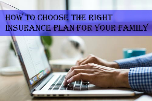 How To Choose the Right Insurance Plan for Your Family