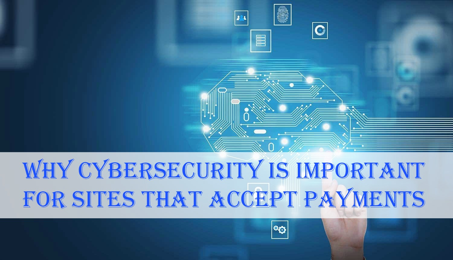 Why Cybersecurity is Important for Sites That Accept Payments