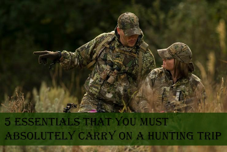 5 Essentials That You Must Absolutely Carry on A Hunting Trip