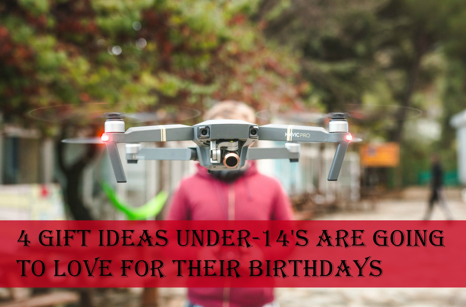 4 Gift Ideas Under-14's Are Going to Love for Their Birthdays