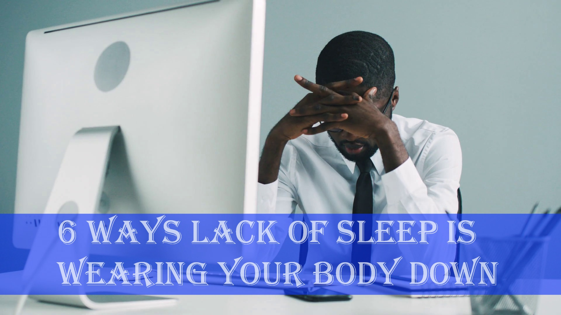 6 Ways Lack of Sleep Is Wearing Your Body Down
