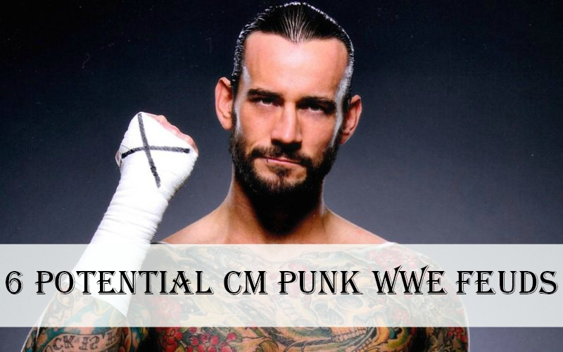 6 Potential CM Punk WWE Feuds
