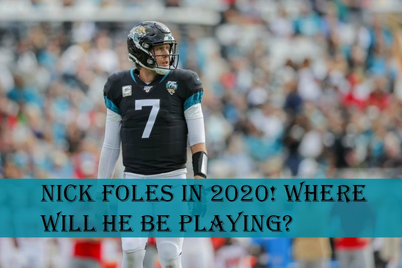 Nick Foles in 2020! Where Will He Be Playing?