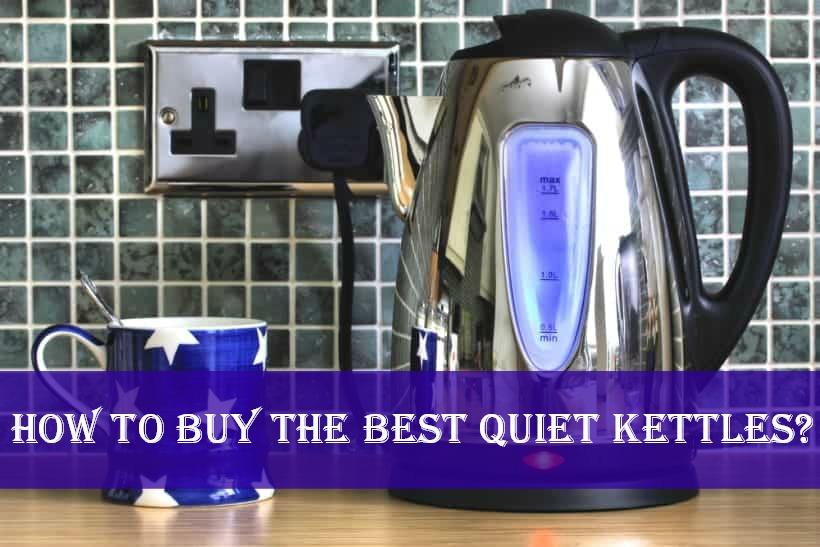 How to Buy the Best Quiet Kettles?