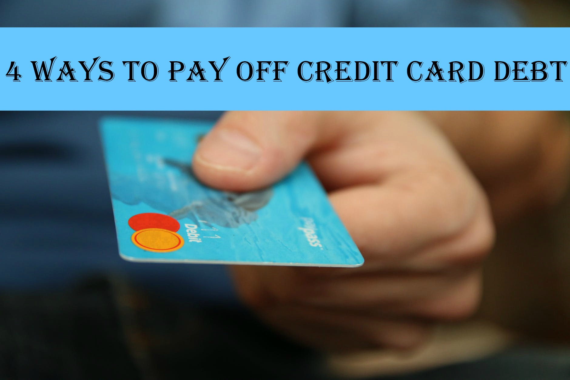 4 Ways to Pay Off Credit Card Debt