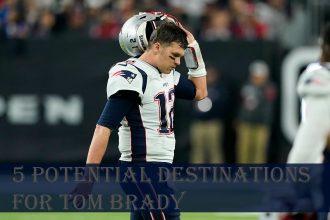 5 Potential Destinations for Tom Brady