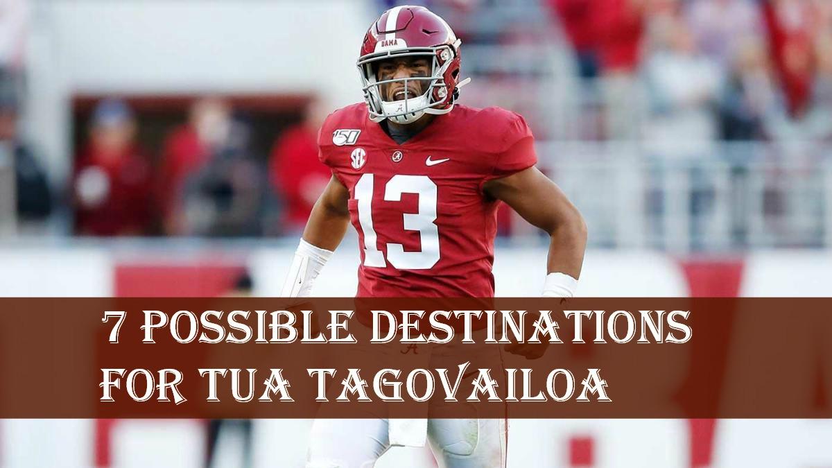 7 Possible Destinations for Tua Tagovailoa