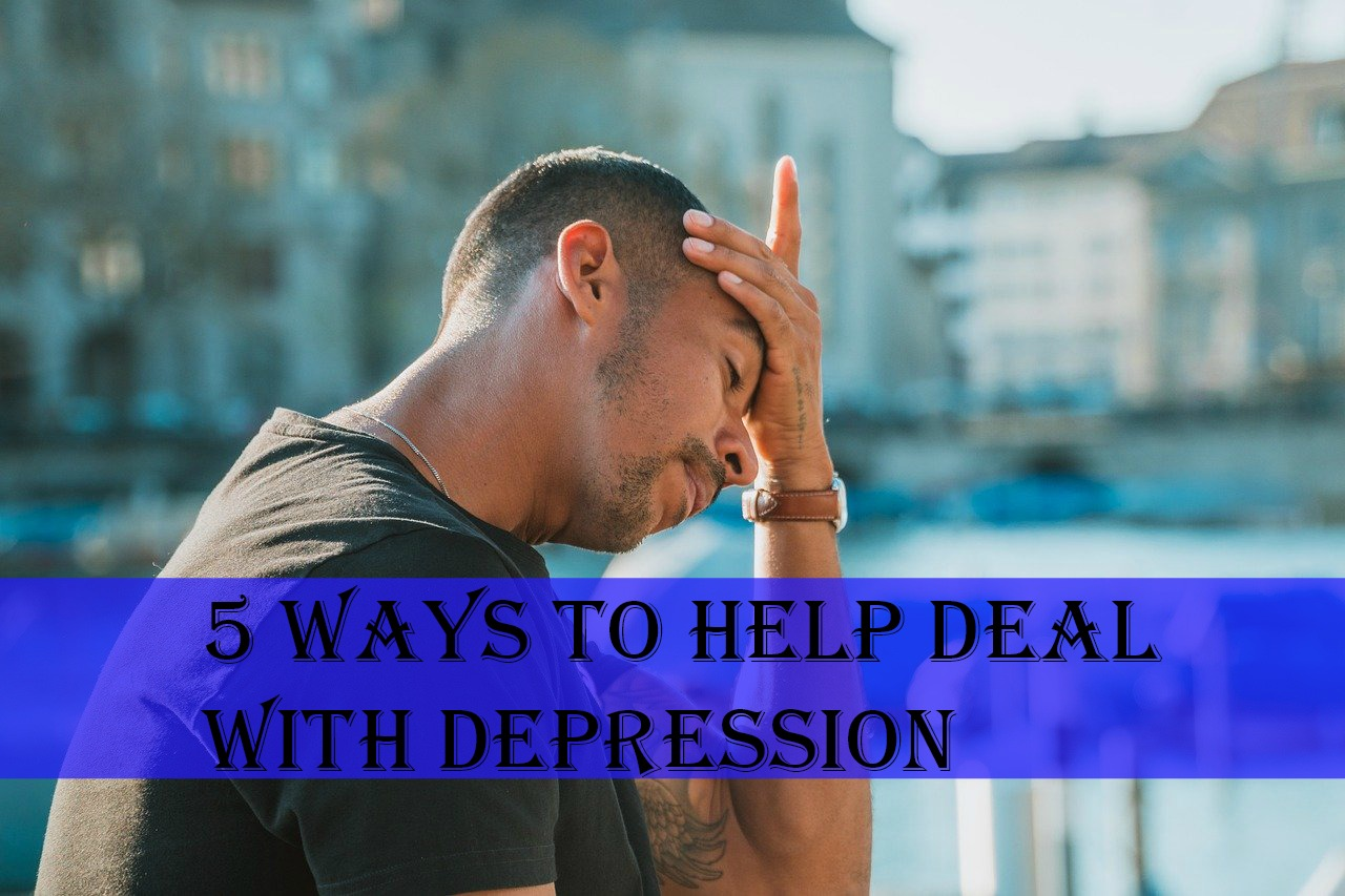 5 Ways to Help Deal with Depression