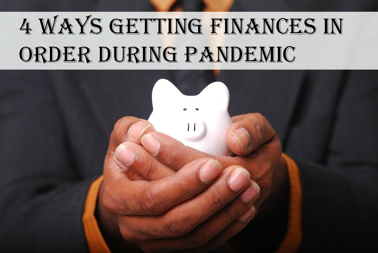 4 Ways Getting Finances in Order During Pandemic