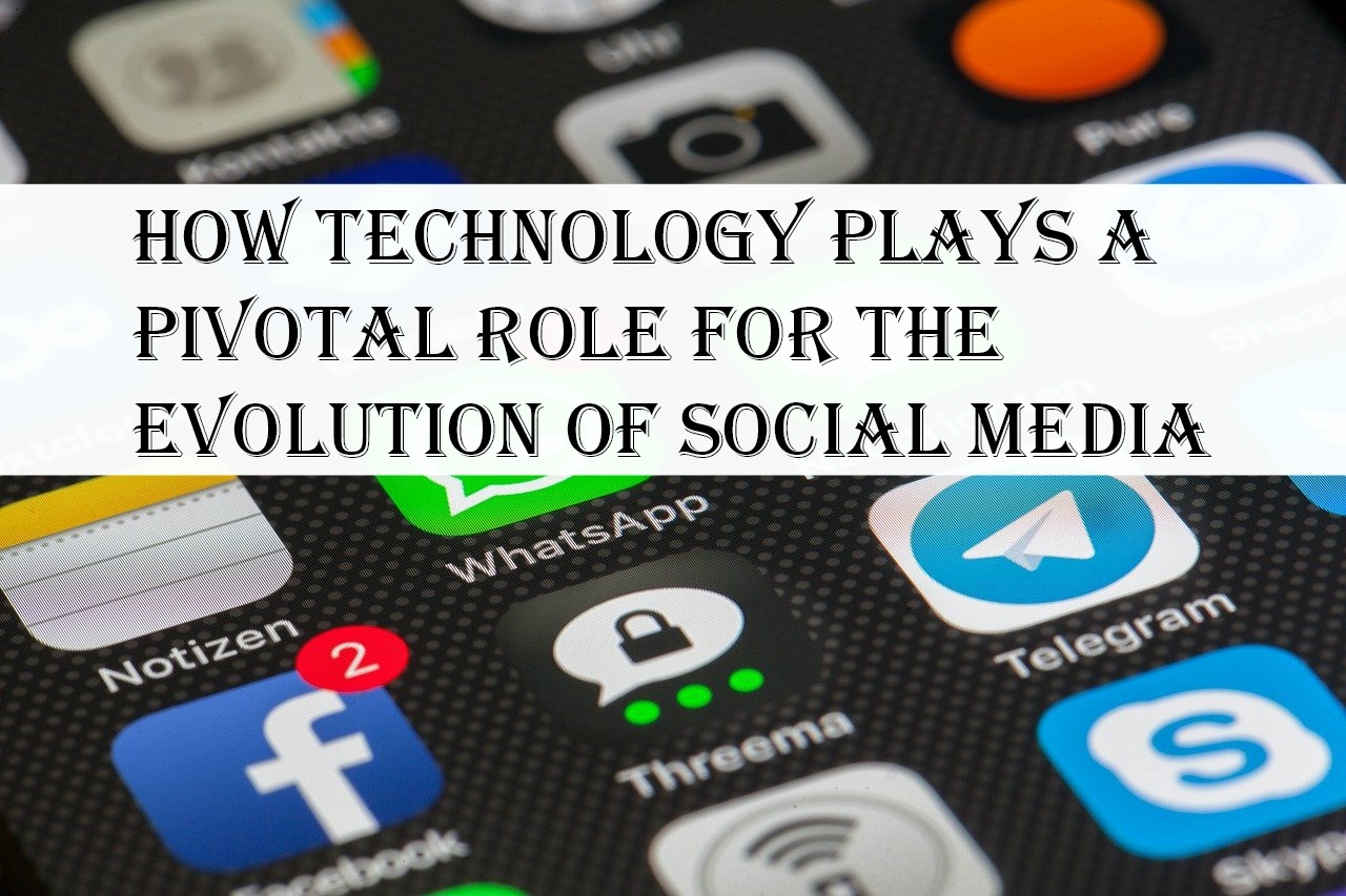 How Technology Plays A Pivotal Role for The Evolution of Social Media