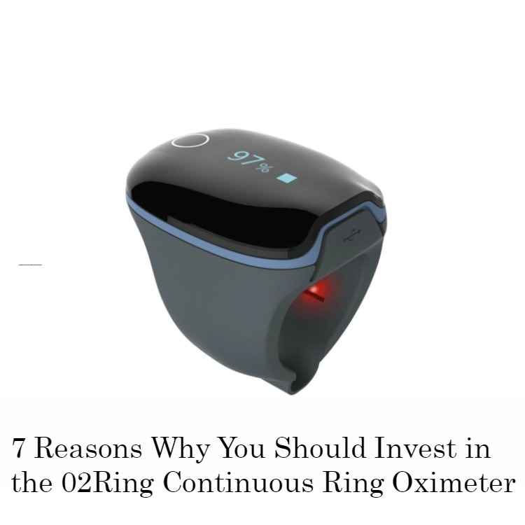 7 Reasons Why You Should Invest in the 02Ring Continuous Ring Oximeter